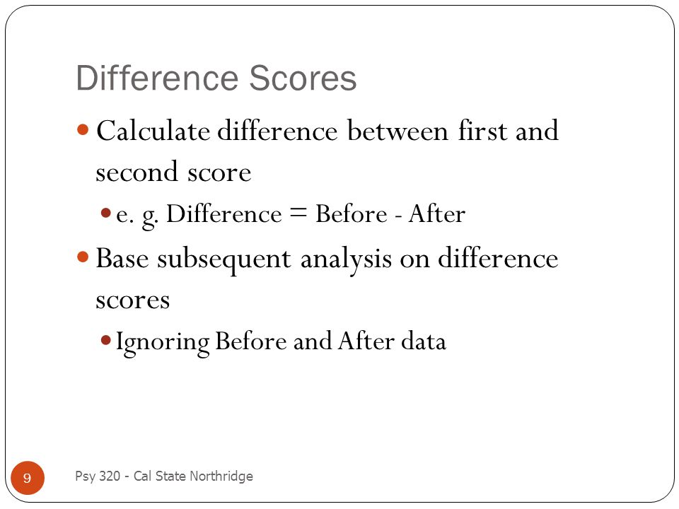 Difference Scores Calculate difference between first and second score