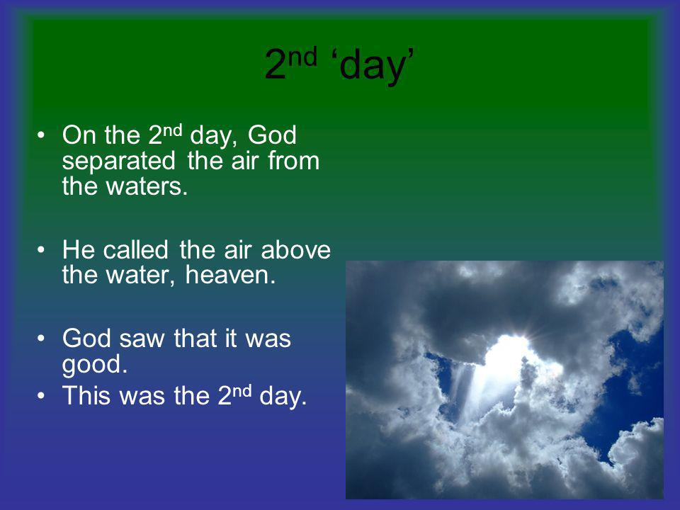 2nd 'day' On the 2nd day, God separated the air from the waters.