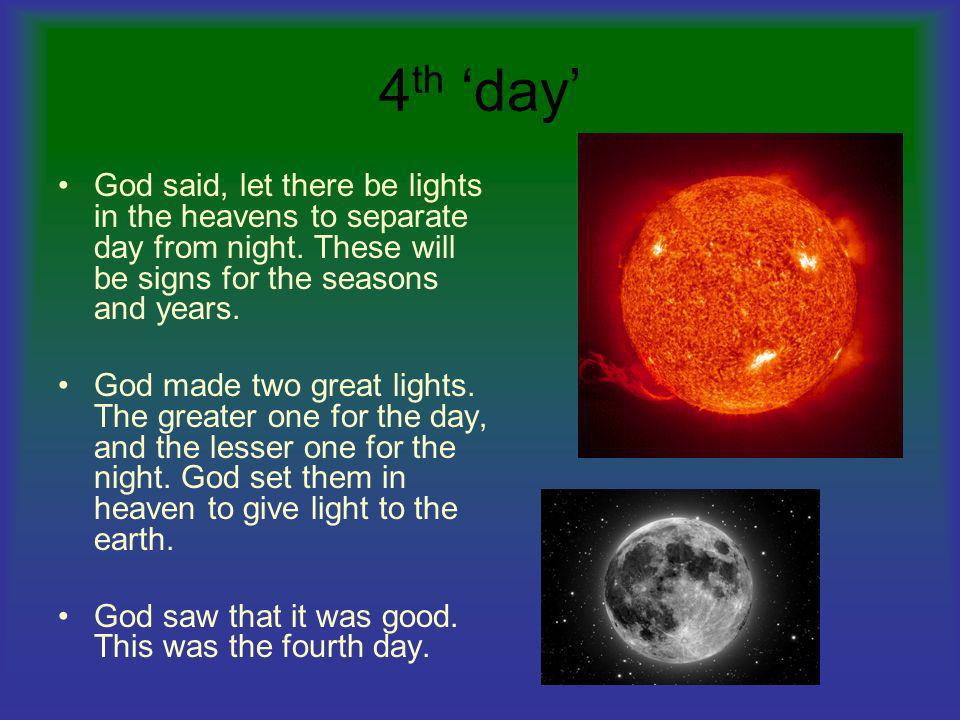 4th 'day' God said, let there be lights in the heavens to separate day from night. These will be signs for the seasons and years.