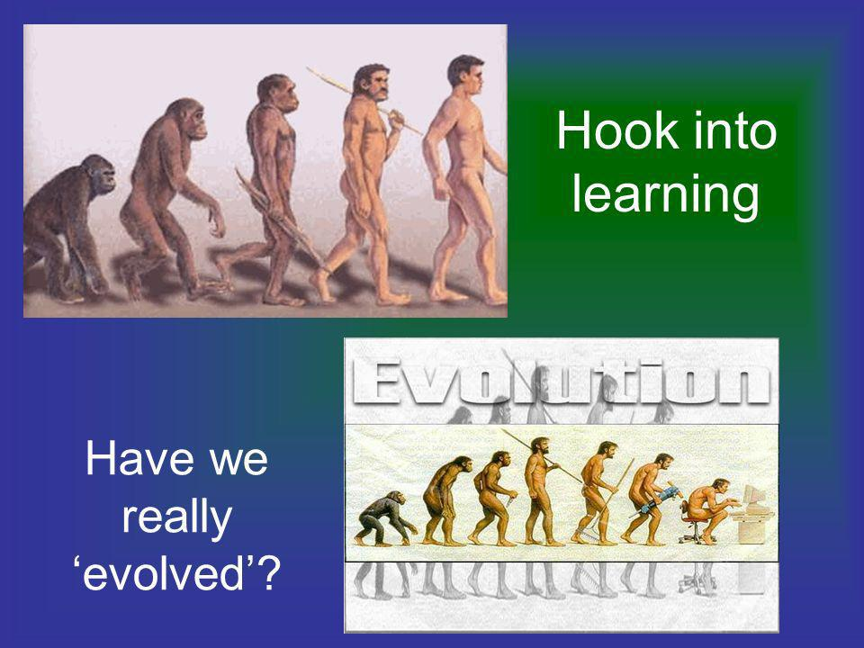 Have we really 'evolved'
