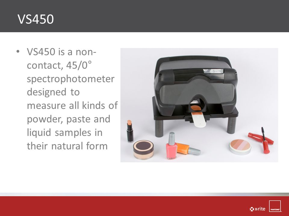VS450 VS450 is a non-contact, 45/0° spectrophotometer designed to measure all kinds of powder, paste and liquid samples in their natural form.