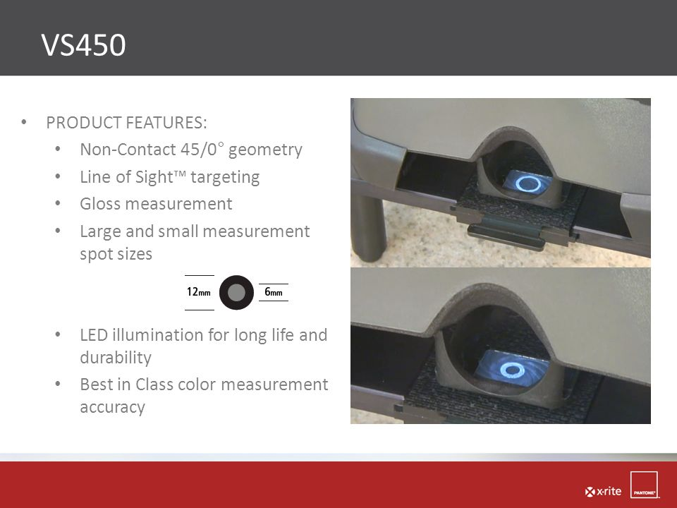 VS450 PRODUCT FEATURES: Non-Contact 45/0° geometry