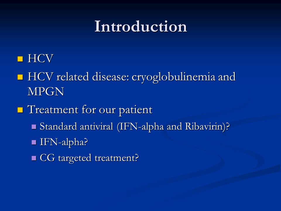 Introduction HCV HCV related disease: cryoglobulinemia and MPGN