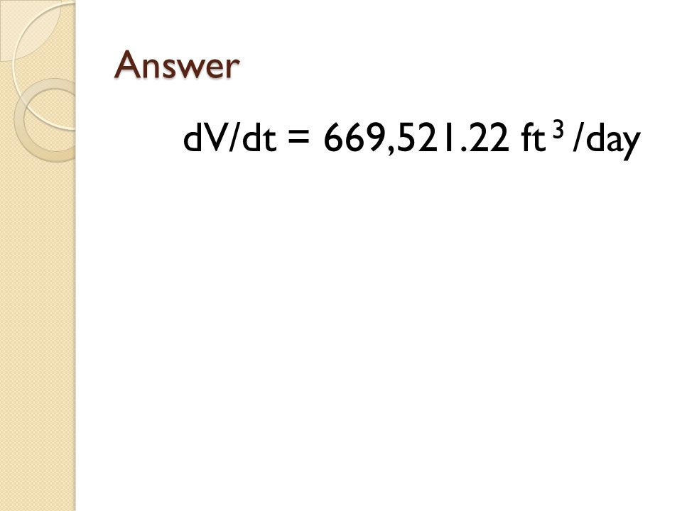 Answer dV/dt = 669,521.22 ft 3 /day