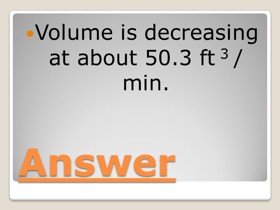Volume is decreasing at about 50.3 ft 3 / min.