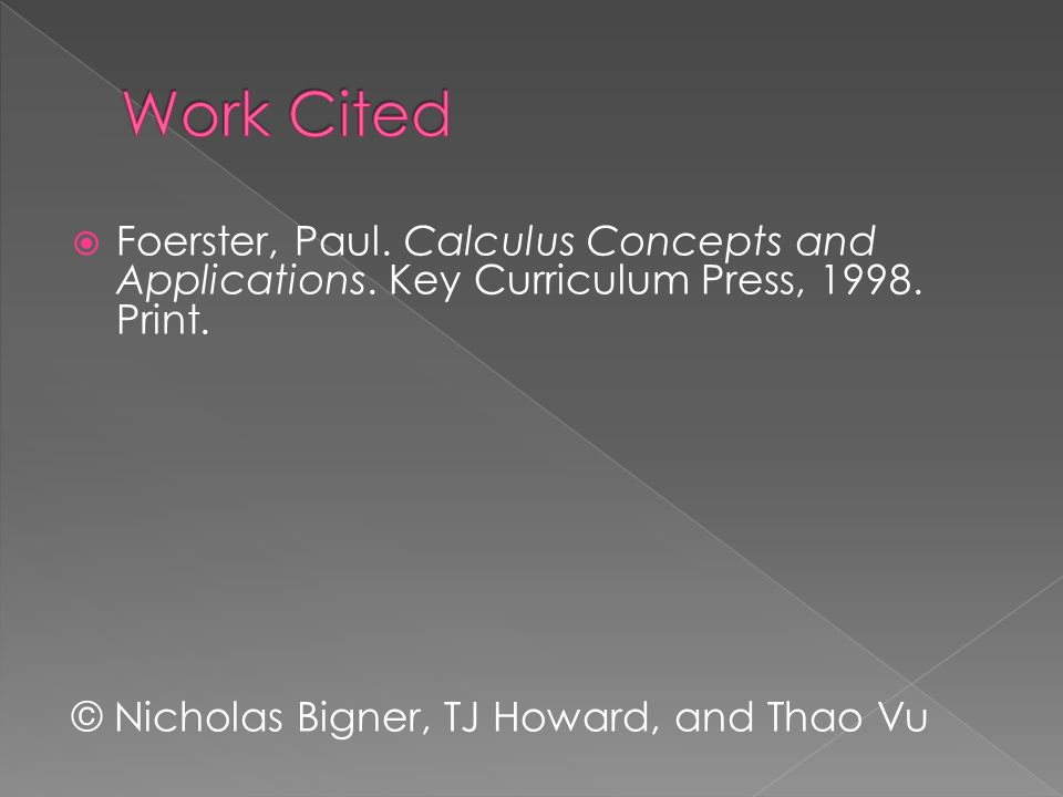 Work Cited Foerster, Paul. Calculus Concepts and Applications.