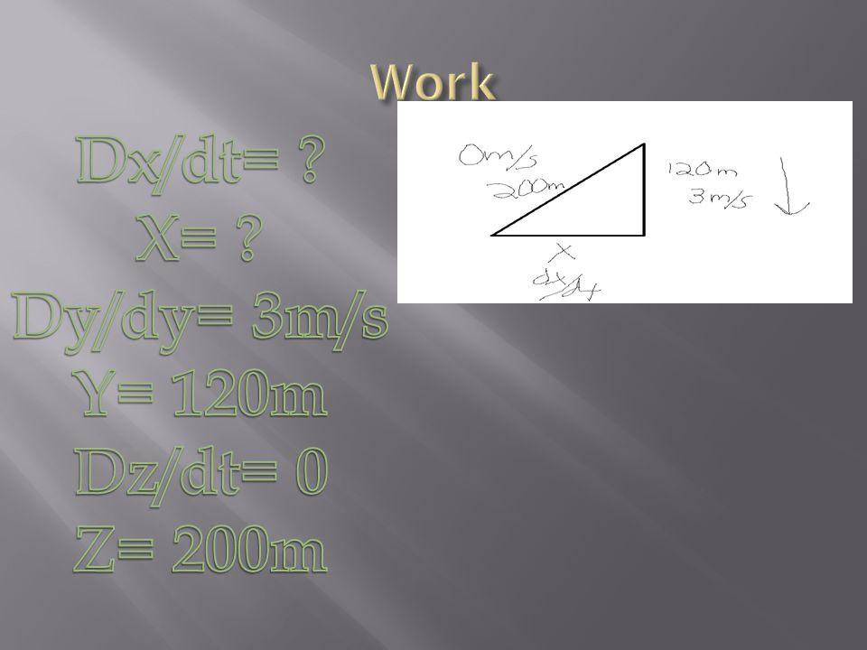 Dx/dt= X= Dy/dy= 3m/s Y= 120m Dz/dt= 0 Z= 200m