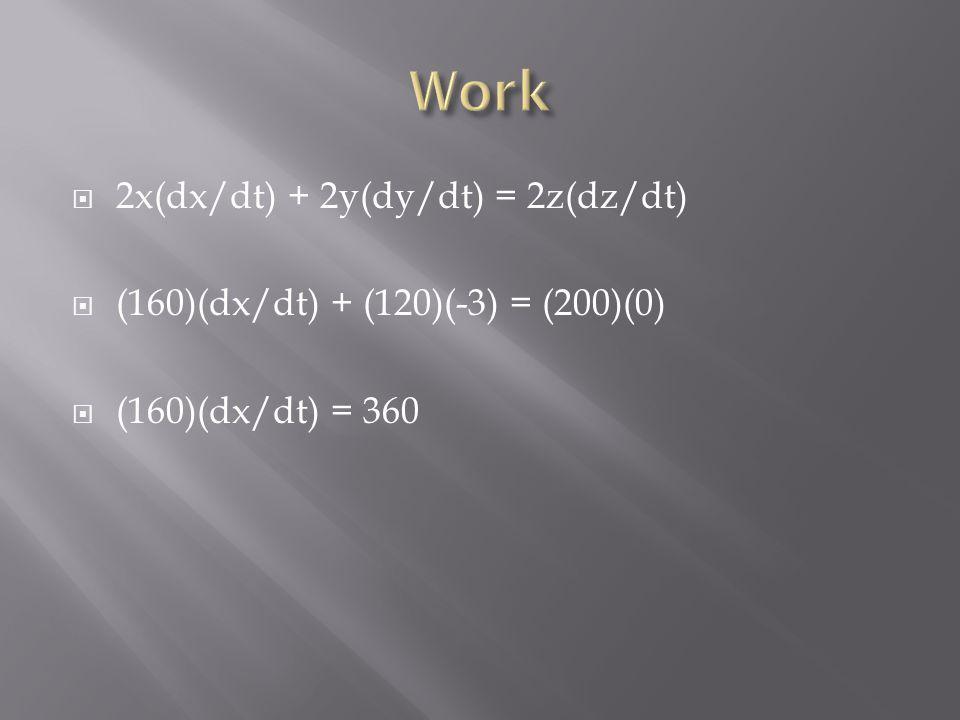 Work 2x(dx/dt) + 2y(dy/dt) = 2z(dz/dt)