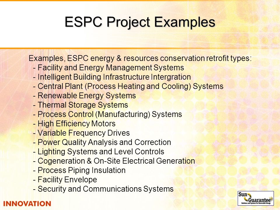 ESPC Project Examples Examples, ESPC energy & resources conservation retrofit types: - Facility and Energy Management Systems.