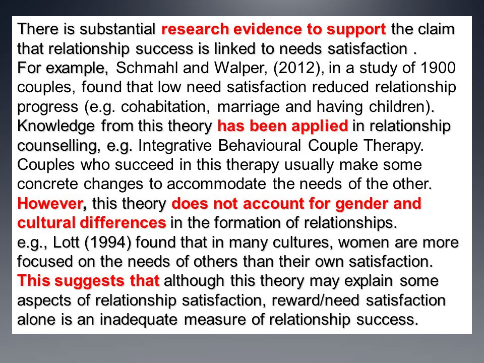 There is substantial research evidence to support the claim that relationship success is linked to needs satisfaction .
