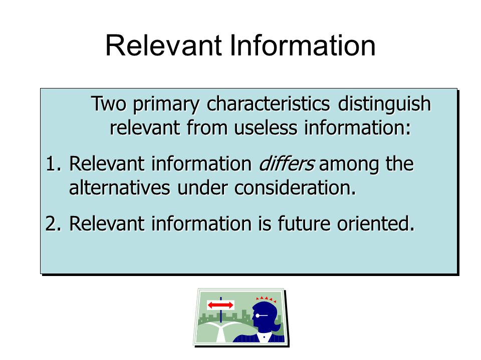 Relevant Information Two primary characteristics distinguish relevant from useless information: