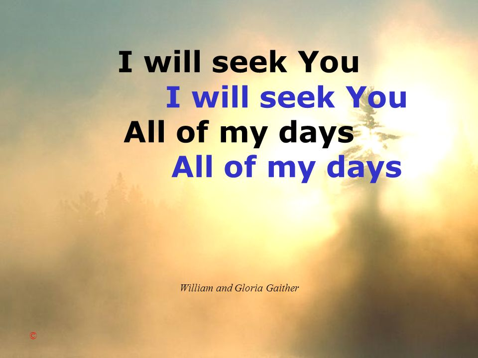 I will seek You I will seek You All of my days All of my days