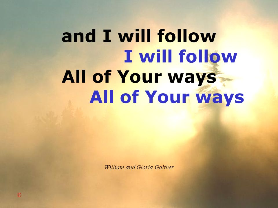 and I will follow I will follow All of Your ways All of Your ways