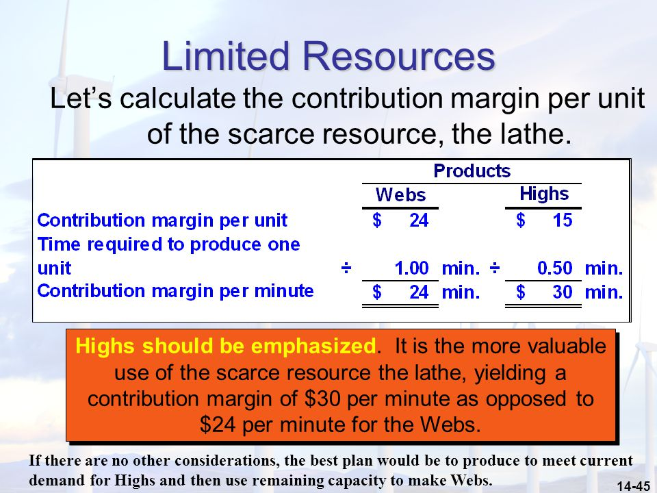 Limited Resources Let's calculate the contribution margin per unit of the scarce resource, the lathe.