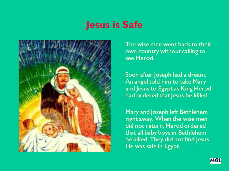 Jesus is Safe The wise men went back to their own country without calling to see Herod.