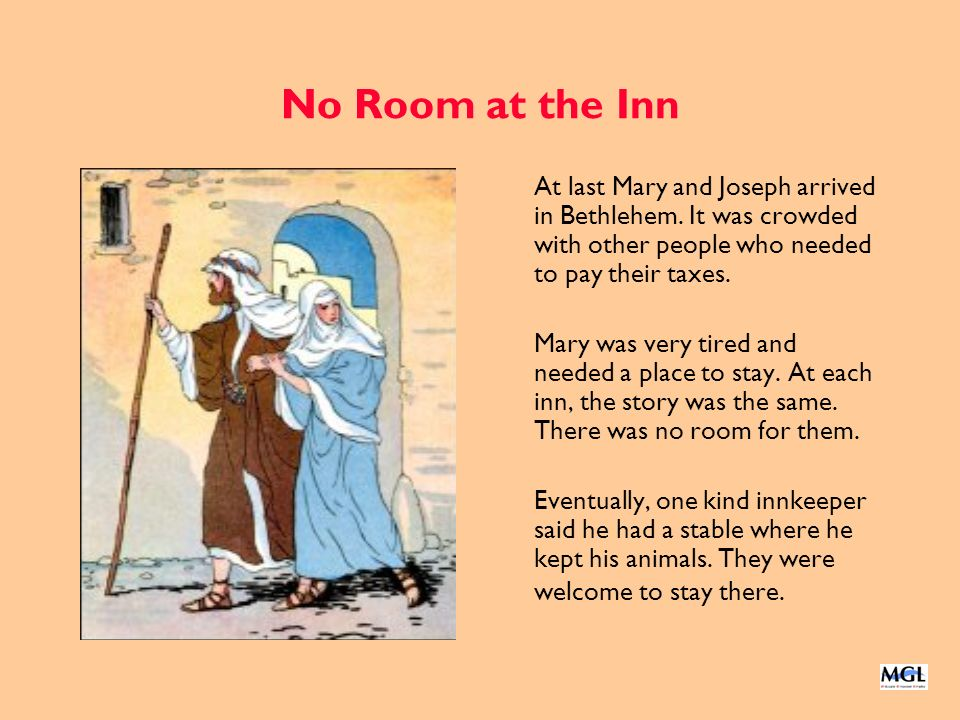 No Room at the Inn At last Mary and Joseph arrived in Bethlehem. It was crowded with other people who needed to pay their taxes.