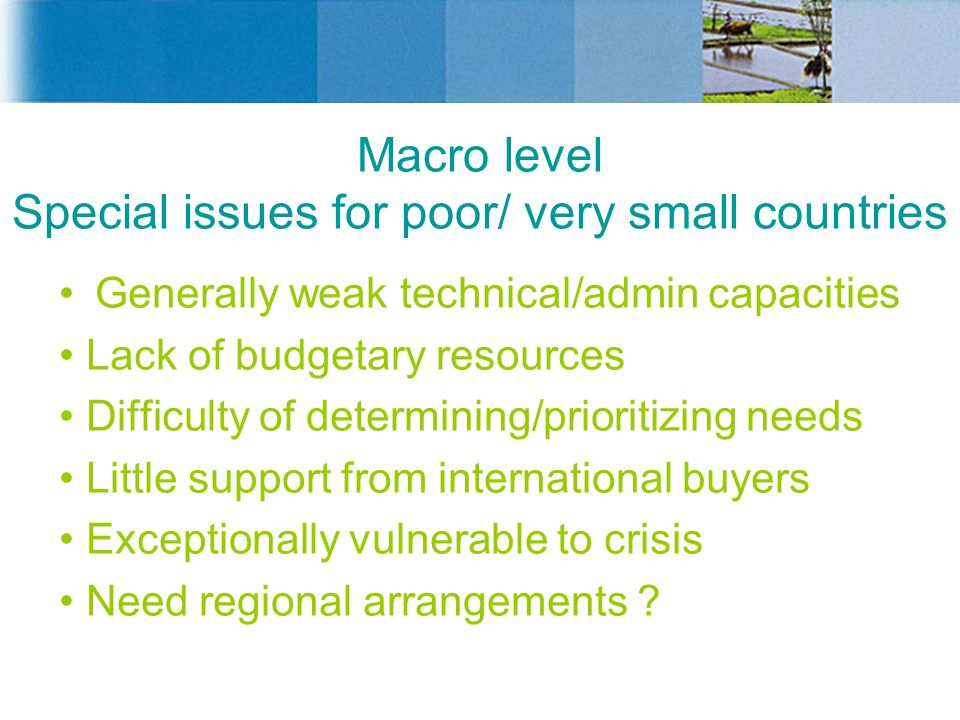 Macro level Special issues for poor/ very small countries