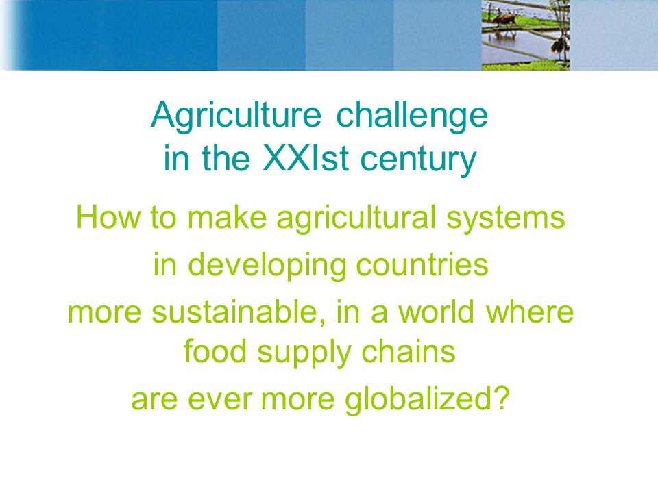 Agriculture challenge in the XXIst century