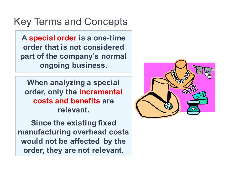 13-46 Key Terms and Concepts. A special order is a one-time order that is not considered part of the company's normal ongoing business.
