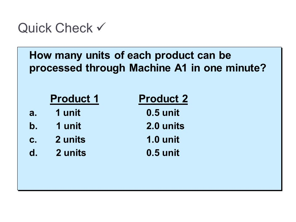 13-58 Quick Check  How many units of each product can be processed through Machine A1 in one minute