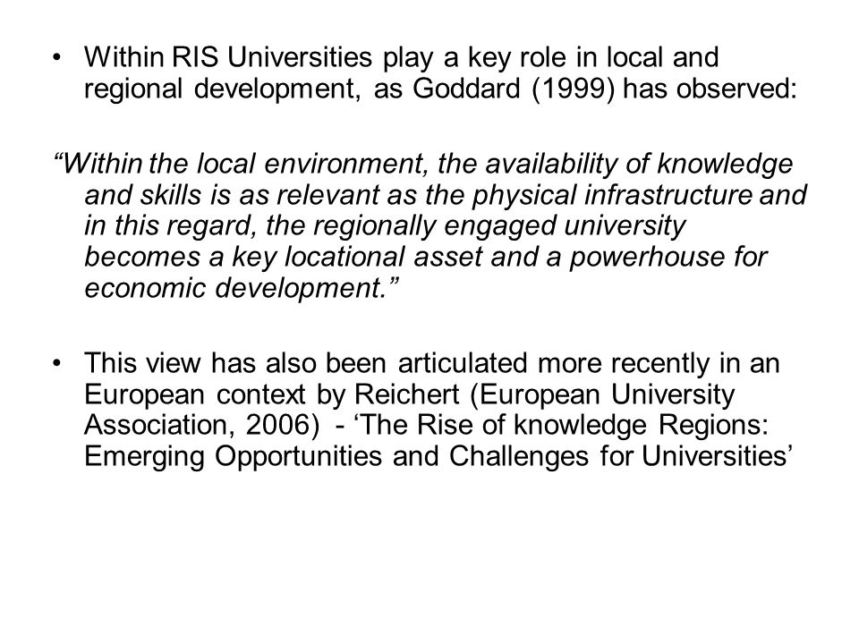 Within RIS Universities play a key role in local and regional development, as Goddard (1999) has observed: