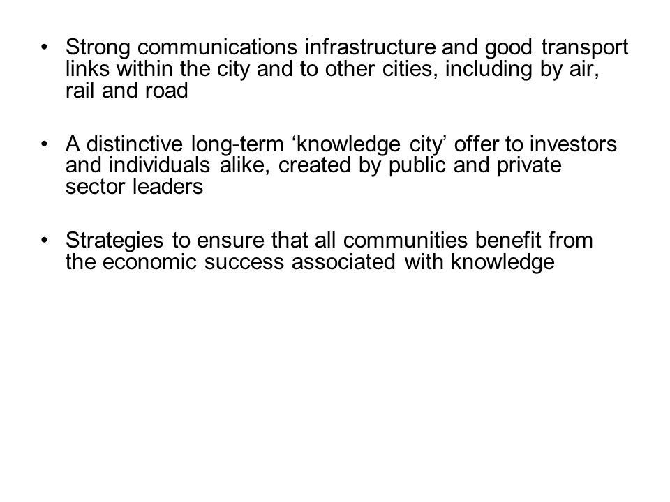 Strong communications infrastructure and good transport links within the city and to other cities, including by air, rail and road