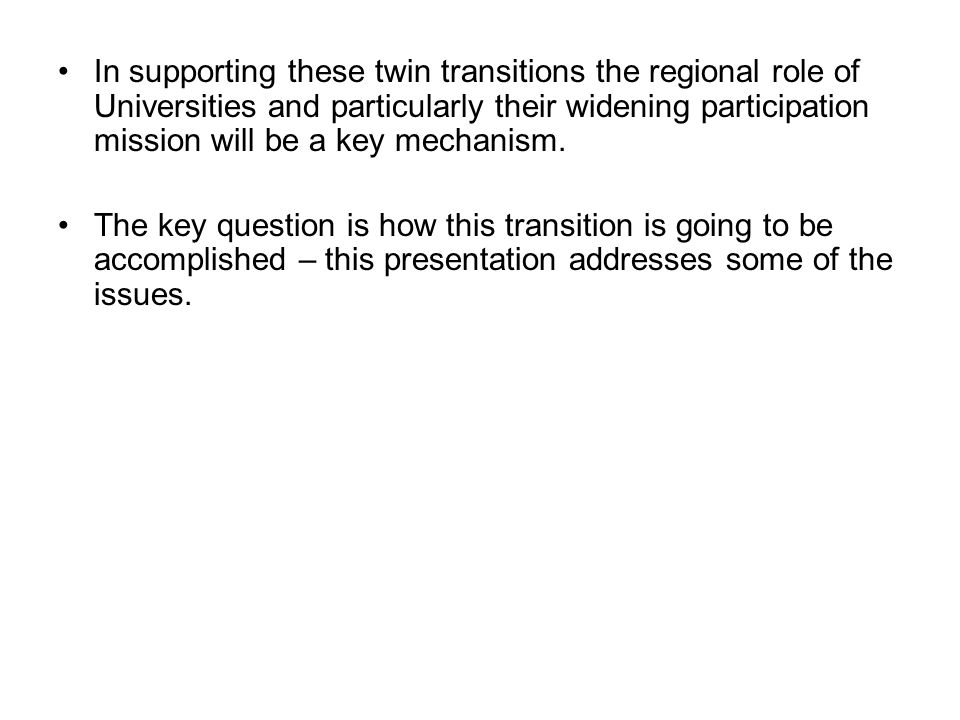 In supporting these twin transitions the regional role of Universities and particularly their widening participation mission will be a key mechanism.