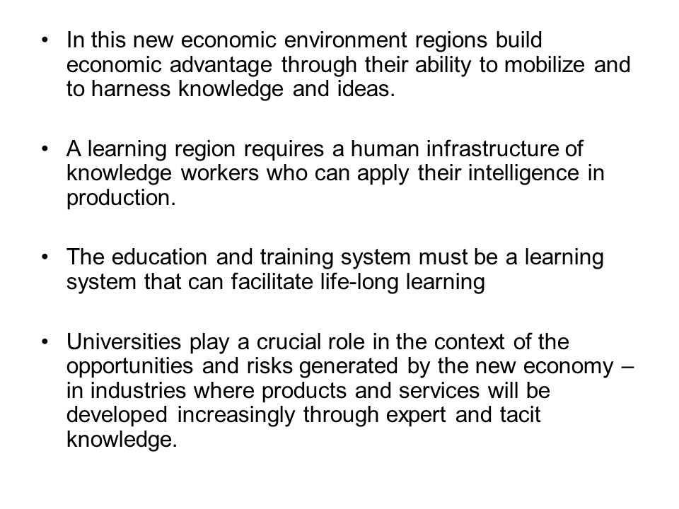 In this new economic environment regions build economic advantage through their ability to mobilize and to harness knowledge and ideas.
