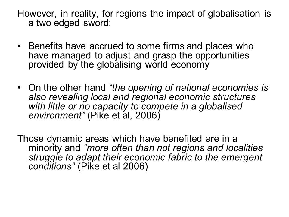 However, in reality, for regions the impact of globalisation is a two edged sword: