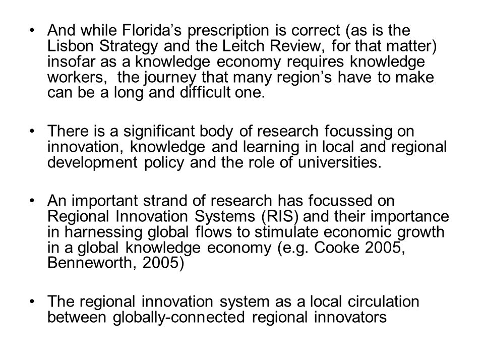 And while Florida's prescription is correct (as is the Lisbon Strategy and the Leitch Review, for that matter) insofar as a knowledge economy requires knowledge workers, the journey that many region's have to make can be a long and difficult one.
