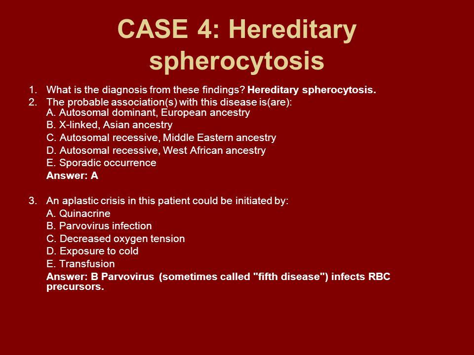 CASE 4: Hereditary spherocytosis