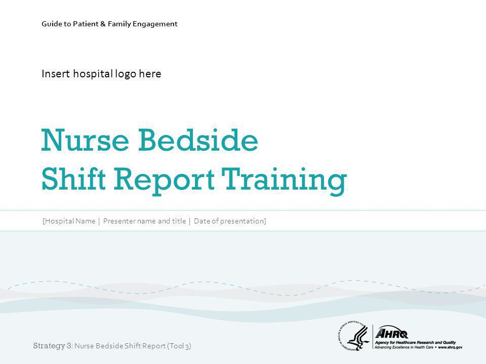 Insert hospital logo here Nurse Bedside Shift Report Training
