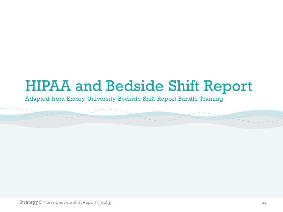 HIPAA and Bedside Shift Report Adapted from Emory University Bedside Shift Report Bundle Training