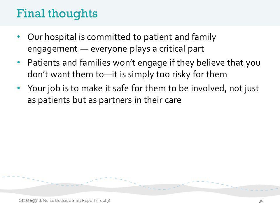 Final thoughts Our hospital is committed to patient and family engagement — everyone plays a critical part.