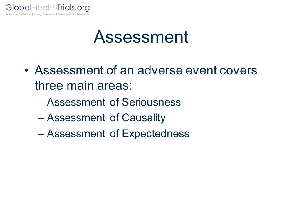 Assessment Assessment of an adverse event covers three main areas:
