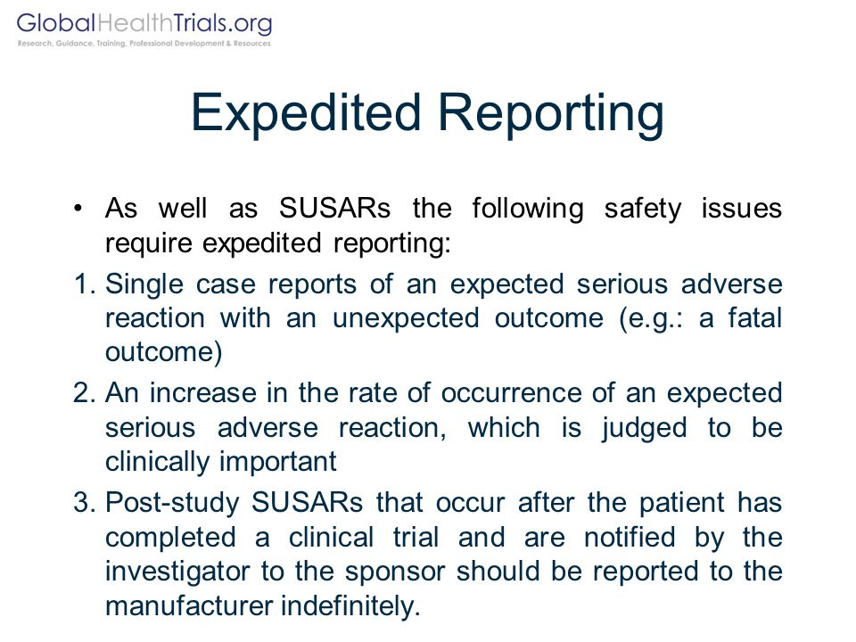 Expedited Reporting As well as SUSARs the following safety issues require expedited reporting:
