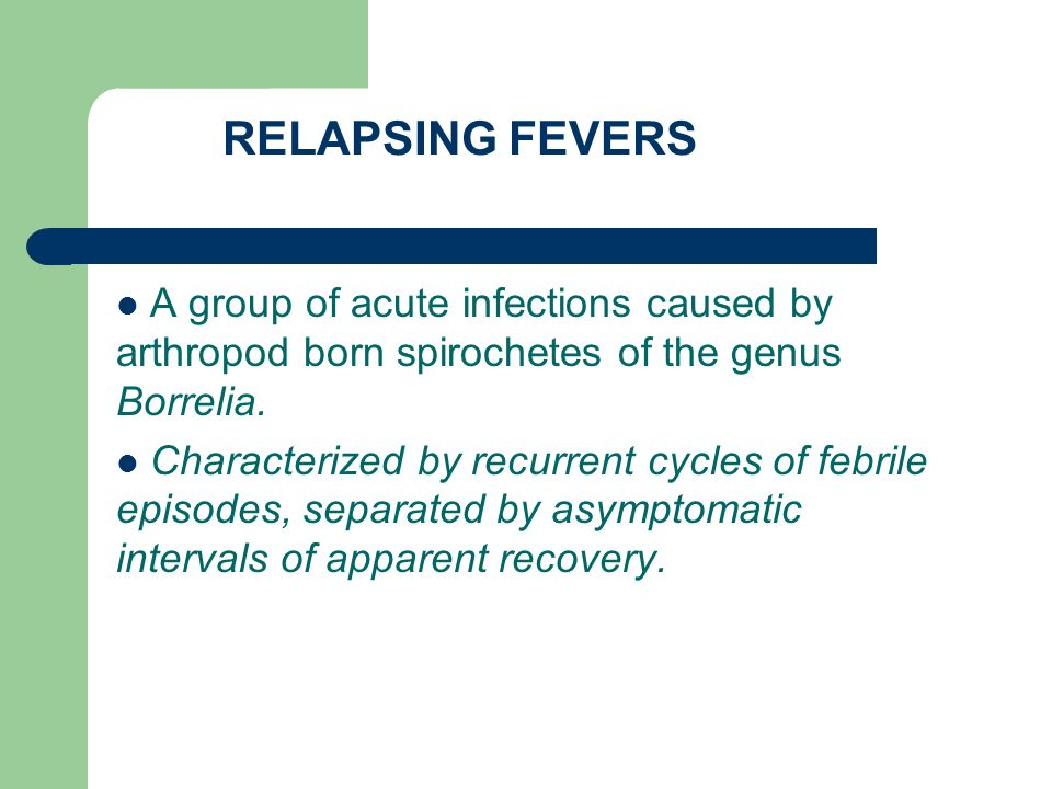RELAPSING FEVERS A group of acute infections caused by arthropod born spirochetes of the genus Borrelia.