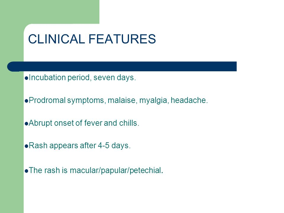 CLINICAL FEATURES Incubation period, seven days.