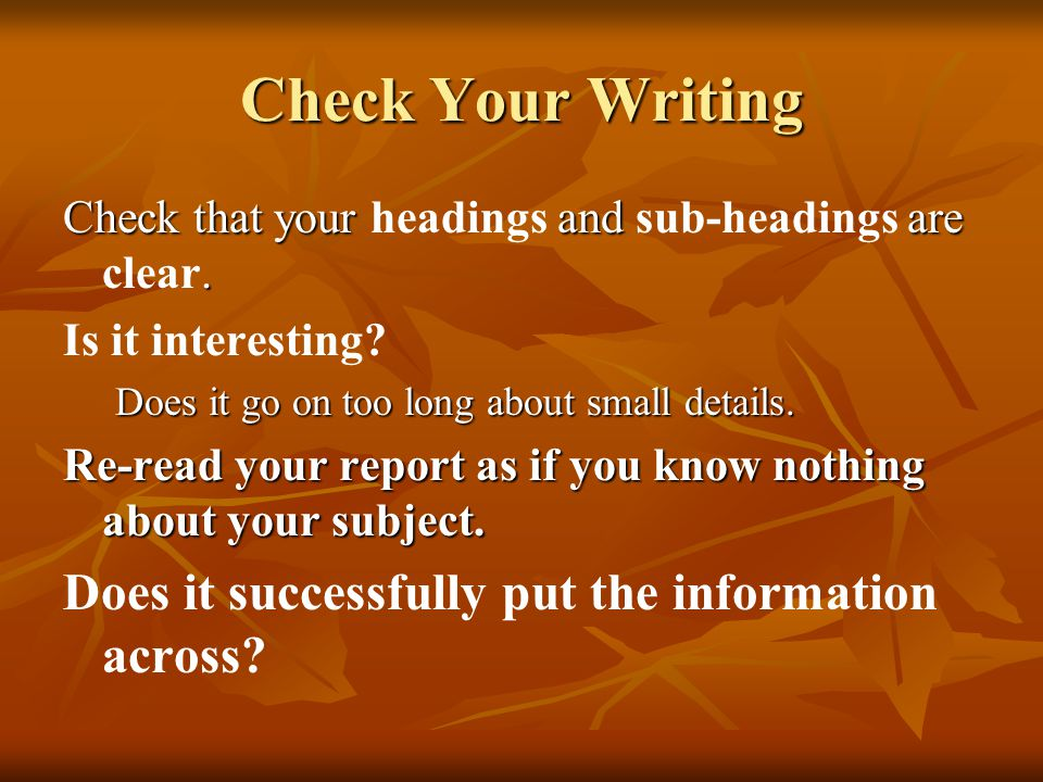 Check Your Writing Does it successfully put the information across
