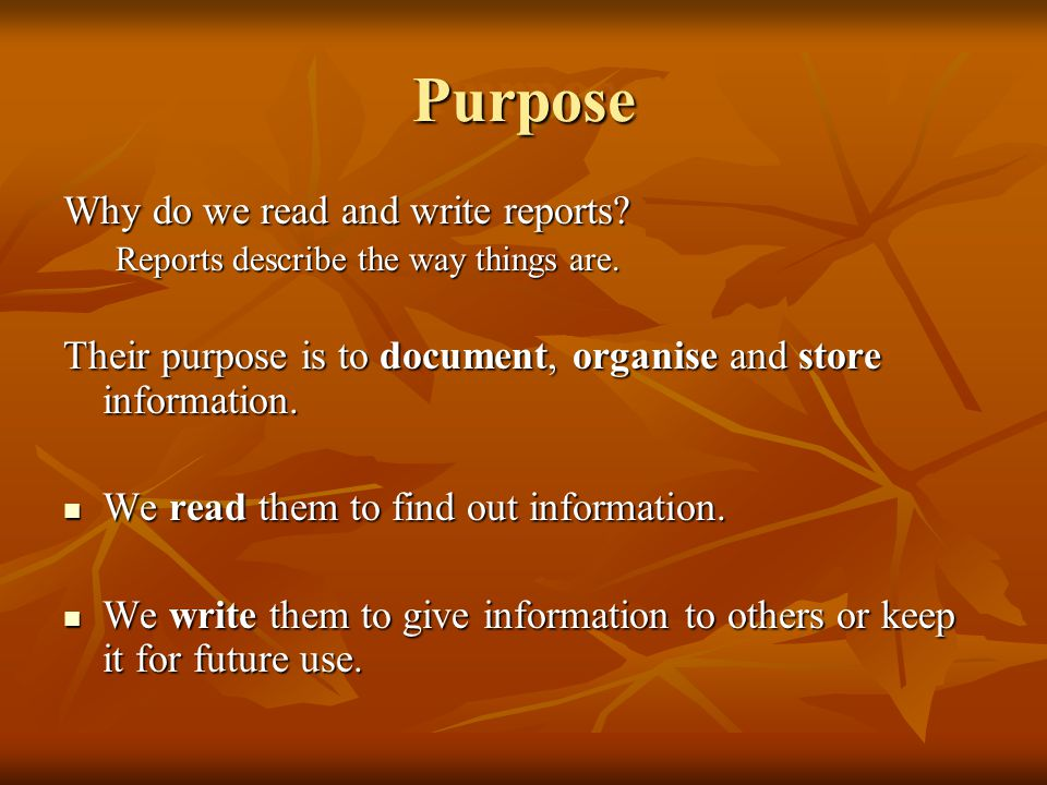 Purpose Why do we read and write reports