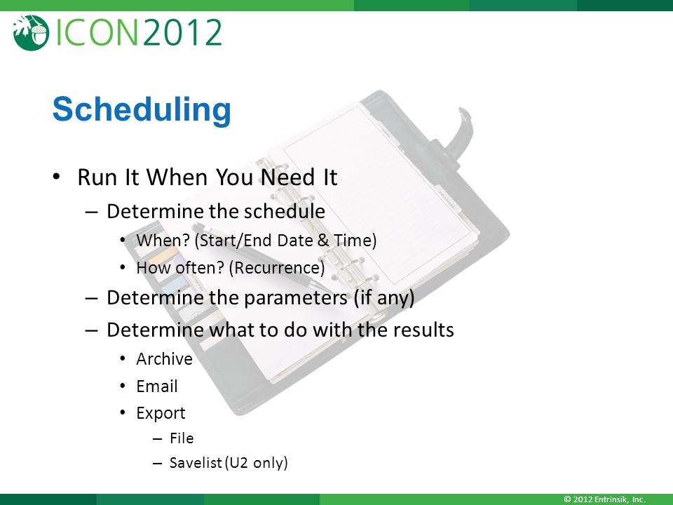 Scheduling Run It When You Need It Determine the schedule