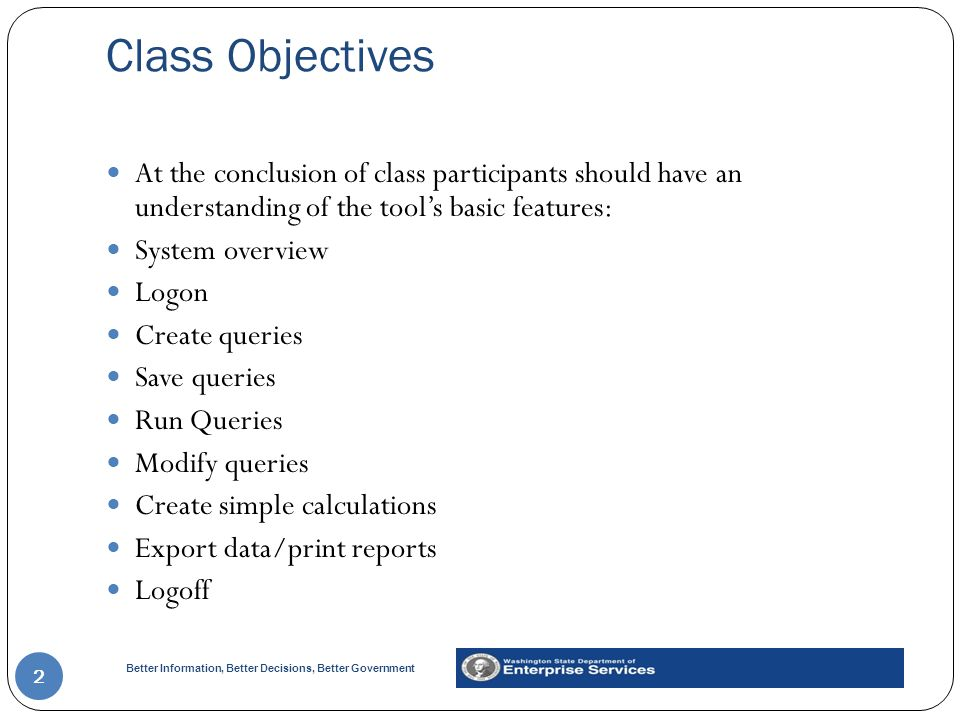Class Objectives At the conclusion of class participants should have an understanding of the tool's basic features: