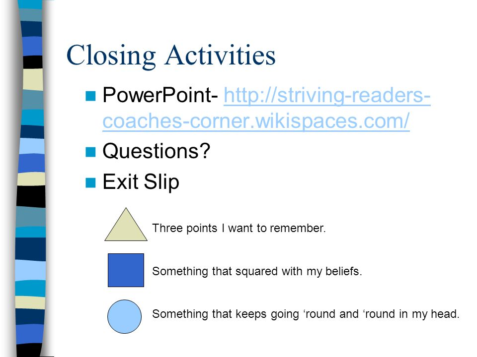 Closing Activities PowerPoint- http://striving-readers-coaches-corner.wikispaces.com/ Questions Exit Slip.