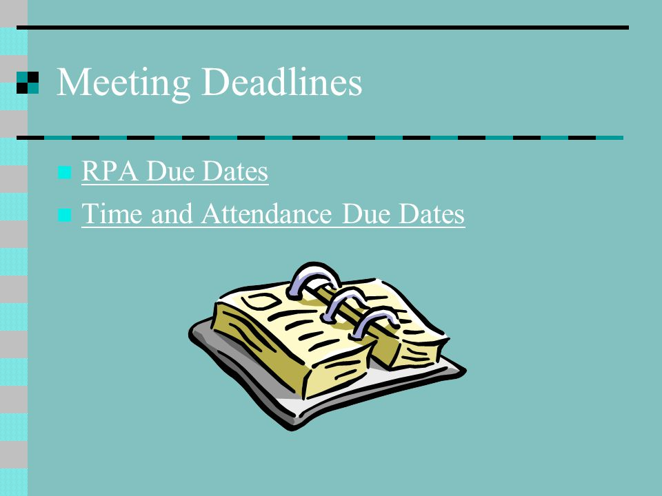 Meeting Deadlines RPA Due Dates Time and Attendance Due Dates