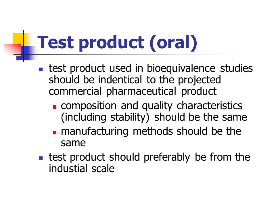 Test product (oral) test product used in bioequivalence studies should be indentical to the projected commercial pharmaceutical product.