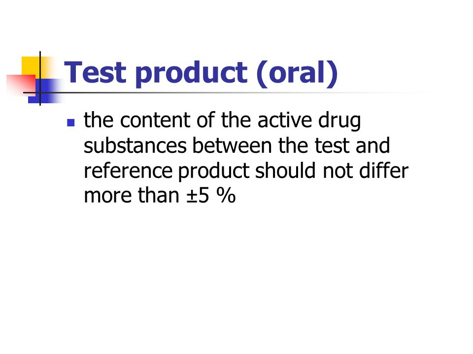 Test product (oral) the content of the active drug substances between the test and reference product should not differ more than ±5 %