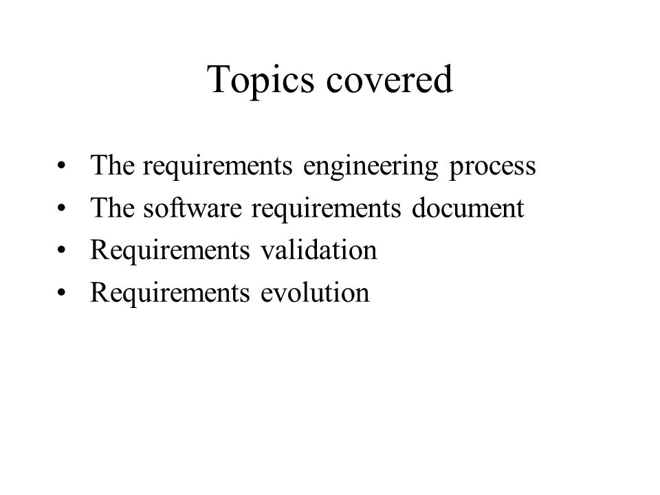 Topics covered The requirements engineering process