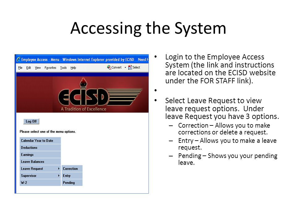 Accessing the System Login to the Employee Access System (the link and instructions are located on the ECISD website under the FOR STAFF link).