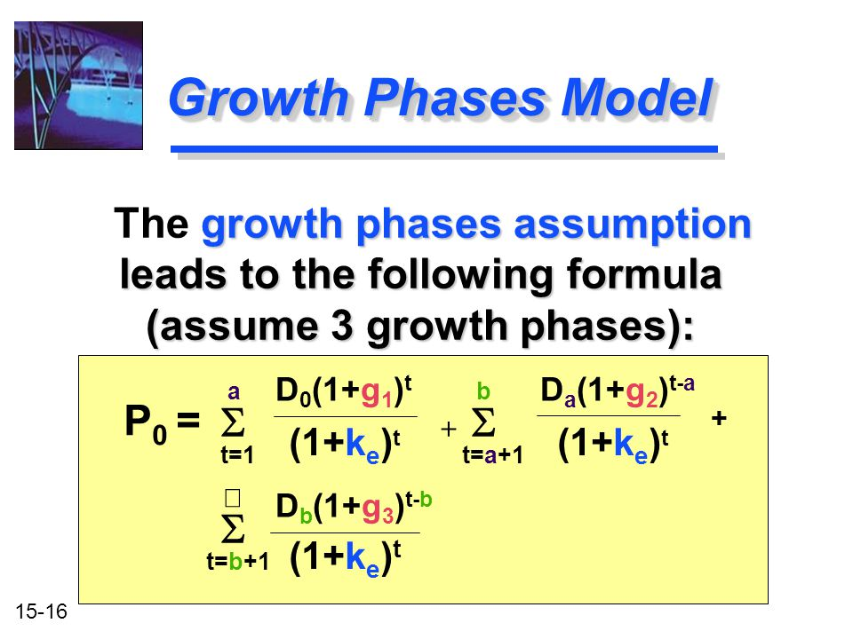 Growth Phases Model The growth phases assumption leads to the following formula (assume 3 growth phases):