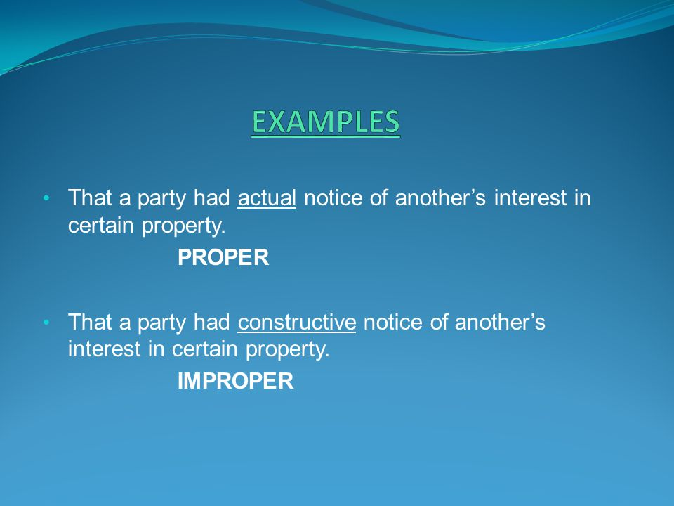 EXAMPLES That a party had actual notice of another's interest in certain property. PROPER.